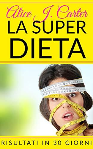 la super dieta: come perdere peso in 30 giorni