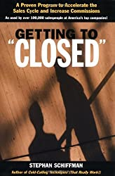 Getting to 'Closed': A Proven Program to Accelerate the Sales Cycle and Increase Commissions by Stephan Schiffman (2002-07-15)
