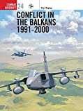 Conflict in the Balkans 1991-2000 (Combat Aircraft, Band 24) - Tim Ripley