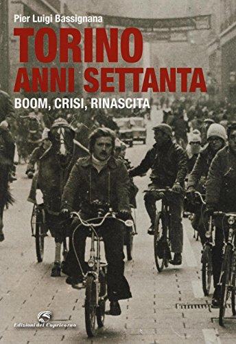 Torino anni Settanta. Boom, crisi, rinascita. Ediz.