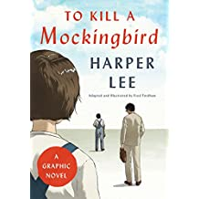 To Kill a Mockingbird: A Graphic Novel: A Graphic Novel