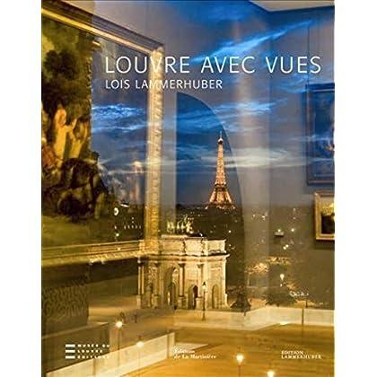 Louvre avec vues . Editions Musée du Louvre / Editions Lammerhuber