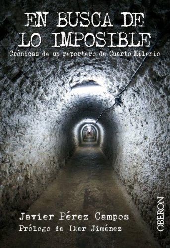Descargar Libro En busca de lo imposible. Crónicas de un reportero de Cuarto Milenio (Libros Singulares) de Javier Pérez Campos