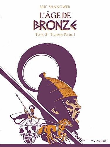 L'âge de bronze, Tome 3 : Trahison : 1re partie