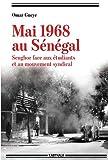 Mai 1968 au Sénégal - Senghor face aux étudiants et au mouvement syndical