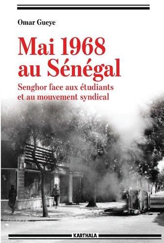 Mai 1968 au Sénégal : Senghor face aux étudiants et au mouvement syndical