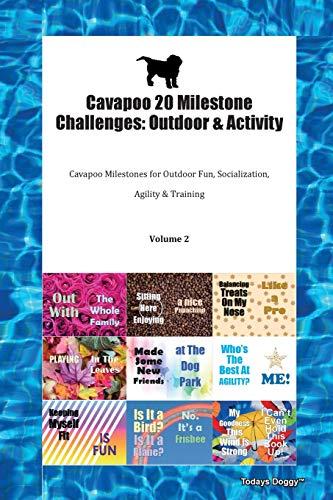 Cavapoo 20 Milestone Challenges: Outdoor & Activity Cavapoo Milestones for Outdoor Fun, Socialization, Agility & Training Volume 2