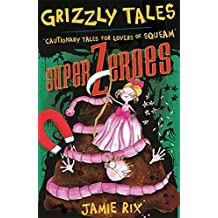 Grizzly Tales 8: Superzeroes: Cautionary Tales for Lovers of Squeam!