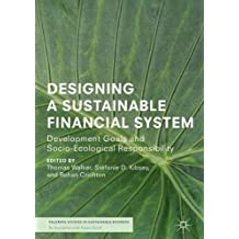 Designing a Sustainable Financial System: Development Goals and Socio-Ecological Responsibility (Palgrave Studies in Sustainable Business In Association with Future Earth)