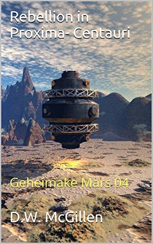 Rebellion in Proxima- Centauri: Geheimake Mars 04 (Geheimakte Mars)