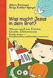Was macht Jesus in dem Brot?: Wissen rund um Kirche, Glaube, Christentum - Kinder fragen - Forscherinnen und Forscher antworten -