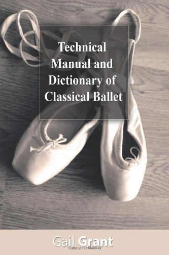 Technical Manual and Dictionary of Classical Ballet by Grant, Gail (2013) Paperback