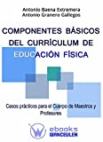 Componentes basicos del curriculum de educacion fisica: Casos practicos para el cuerpo de maestros y profesores
