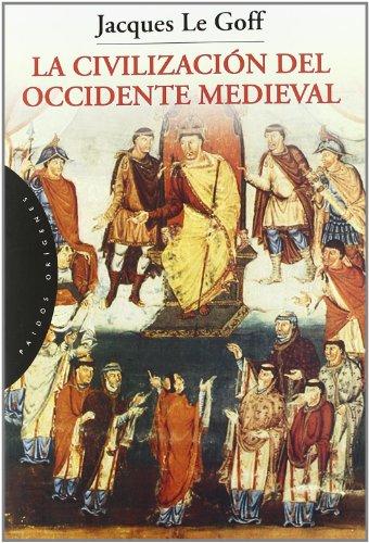 La civilización del Occidente medieval (Orígenes) por Jacques Le Goff