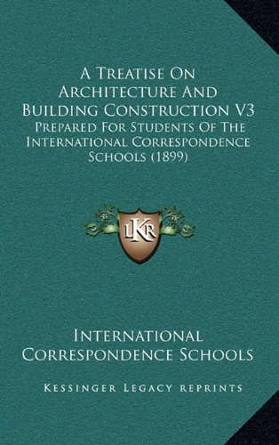 A Treatise on Architecture and Building Construction V3: Prepared for Students of the International Correspondence Schools (1899)