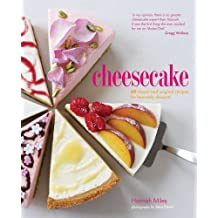 Cheesecake: 60 classic and original recipes for heavenly desserts by Hannah Miles (2013-03-14)