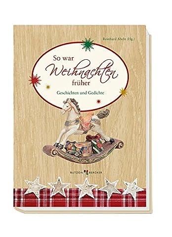 So war Weihnachten früher: Geschichten und Gedichte (Weihnachten Gedicht Religiösen)
