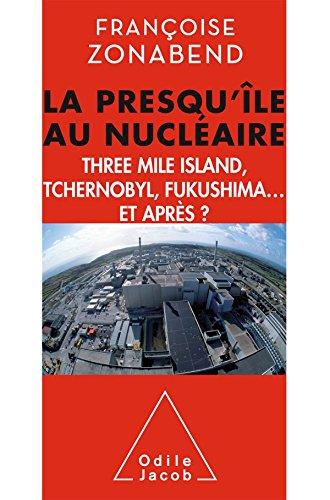 La Presqu'île au nucléaire: Three Mile Island, Tchernobyl, Fukushima. et après ?