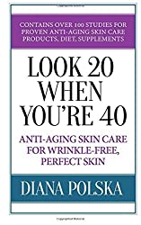 Look 20 When You're 40: Anti-Aging Skin Care For Wrinkle-Free Flawless Skin by Diana Polska (2013-10-27)