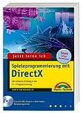 Jetzt lerne ich Spieleprogrammierung mit DirectX - Auf CD: DirectX 9 SDK, Visual C++ 2003-Toolkit, Code::Blocks, alle Quellcodes und Testversionen der einfache Einstieg in die C++-Programmierung