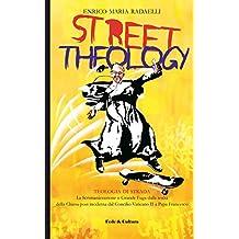 Street theology: La Scristianizzazione o Grande Fuga dalla realtà della Chiesa post moderna dal Concilio Vaticano II a Papa Francesco (Italian Edition)