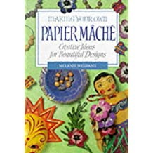 Making Your Own Papier Mache: Creative Ideas For Beautiful Designs by Melanie Williams (1996-12-31)
