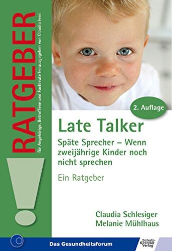 Late Talker. Späte Sprecher - Wenn zweijährige Kinder noch nicht sprechen. Ein Ratgeber (Ratgeber für Angehörige, Betroffene und Fachleute)