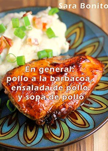 En general: pollo a la barbacoa, ensalada de pollo y sopa de pollo por Sara Bonito
