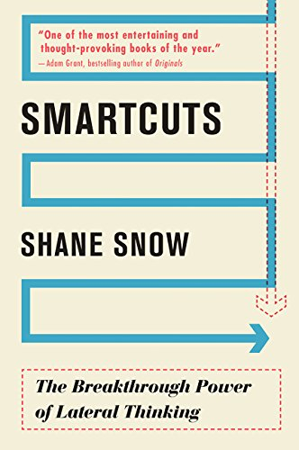 Smartcuts: The Breakthrough Power of Lateral Thinking por Shane Snow