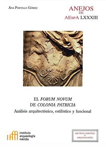 El forum novum de Colonia Patricia (Anejos de Archivo Español de Arqueología) por Ana Portillo Gómez
