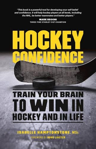 Hockey Confidence: Train Your Brain to Win in Hockey and in Life por Isabelle Hamptonstone MSc.