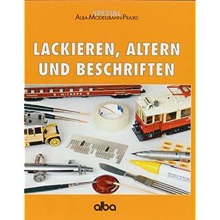 Lackieren, Altern und Beschriften (AMP - Alba-Modellbahn-Praxis - Spezial)
