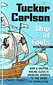 Ship of Fools: How a Selfish Ruling Class Is Bringing America to the Brink of Revolution (Thorndike Press Larg