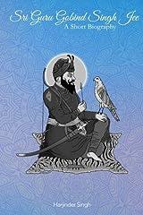 Sri Guru Gobind Singh Jee: A short biography Paperback