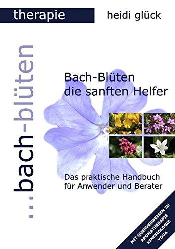 Bach-Blüten die sanften Helfer: Das praktische Handbuch für Anwender und Berater