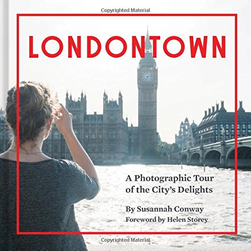 Londontown: A Photographic Tour of the City's Delight