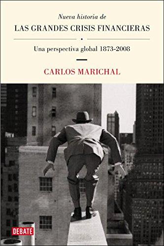Nueva historia de las grandes crisis financieras: Una perspectiva global 1873-2008 (Debate) por Carlos Marichal
