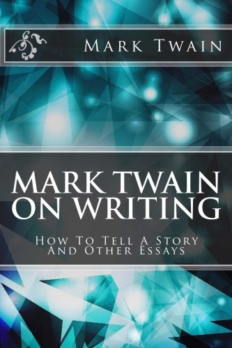 Mark Twain On Writing: How To Tell A Story And Other Essays