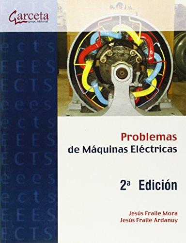 Problemas de Máquinas eléctricas 2ª Edición (Texto (garceta)) por Jesús Fraile Mora