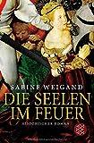 Die Seelen im Feuer: Historischer Roman - Sabine Weigand