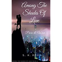 Among The Shades Of Love: Pain & War