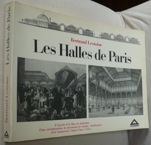 Les Halles de Paris: Lhistoire dun lieu, les péripéties dune reconstruction, la succession des projets, larchitecture dun monument, lenjeu dune