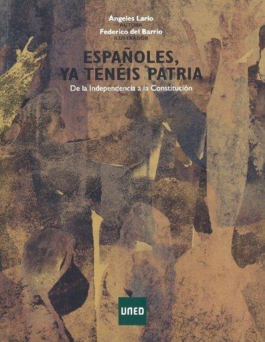 Portada del libro Españoles, Ya Tenéis Patria. De La Independencia A La Constitución (Artes y Humanidades) de Angeles LARIO GONZÁLEZ (20 abr 2012) Tapa blanda