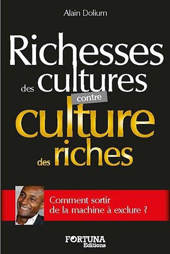 Richesses des cultures contre culture de riches par Alain Dolium
