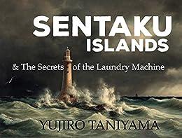 SENTAKU ISLANDS and the Secrets of the Laundry Machine by [Taniyama, Yujiro, 雄二朗, 谷山]