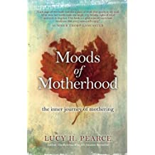 Moods of Motherhood: The inner journey of mothering by Lucy H Pearce (2014-10-24)