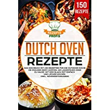 Dutch Oven Rezepte: Das Kochbuch mit 150 Rezepten für die Outdoor Küche! Ob draußen beim Camping, am Lagerfeuer oder Zuhause. Mit dem Black Pot einfach und lecker kochen (inkl. Nährwertangaben)