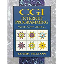 [(CGI Internet Programming : C++ and C)] [By (author) Mark Felton] published on (March, 1997)