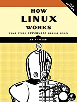 How Linux Works, 2nd Edition: What Every Superuser Should Know by [Ward, Brian]