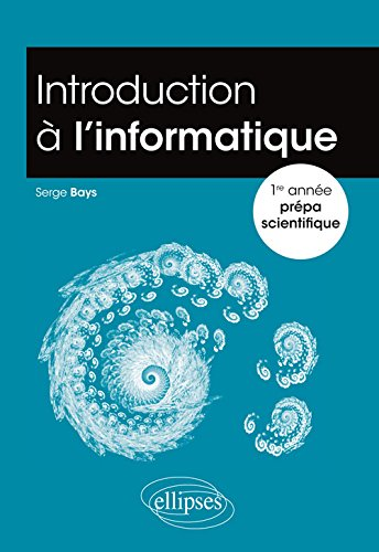 Introduction à l'Informatique 1re Année Prépa Scientifique par Serge Bays